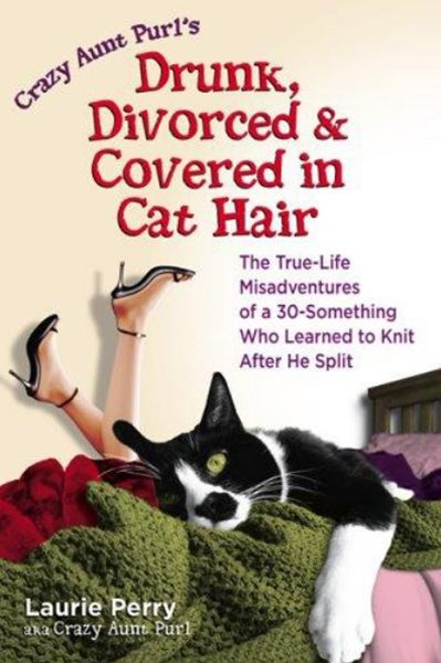 Crazy Aunt Purl's Drunk, Divorced, and Covered in Cat Hair