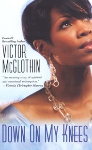 Down On My Knees by Victor McGlothin (9780758213471) - PaperBack - Modern & Contemporary Fiction General Fiction