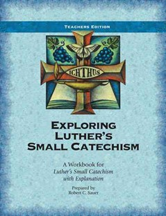 Exploring Luther's Small Catechism by Sauer, Robert C. (9780758643551) - PaperBack - Religion & Spirituality Christianity