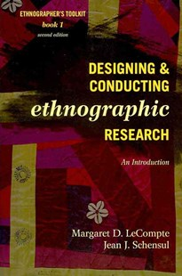 Designing and Conducting Ethnographic Research by Margaret Diane LeCompte, Jean J. Schensul (9780759118690) - PaperBack - Reference