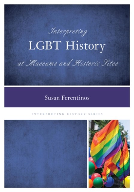 (ebook) Interpreting LGBT History at Museums and Historic Sites