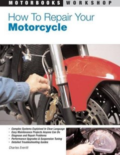 How to Repair Your Motorcycle by Charles Everitt (9780760331378) - PaperBack - Science & Technology Transport