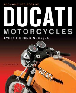 The Complete Book of Ducati Motorcycles by Ian Falloon (9780760350225) - HardCover - Science & Technology Transport