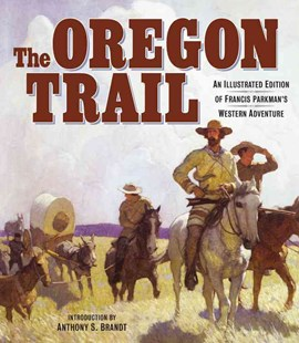 The Oregon Trail by Francis Parkman, Anthony Brandt (9780760350249) - HardCover - History Latin America