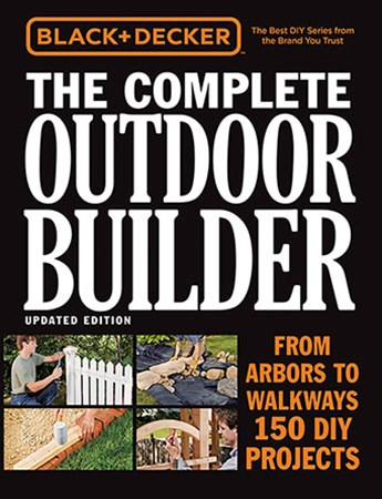 The Complete Outdoor Builder (Black and Decker)