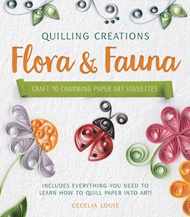 Quilling Creations: Flora & Fauna by Cecelia Louie (9780760355268) - PaperBack - Craft & Hobbies Antiques and Collectibles