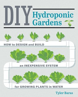 DIY Hydroponic Gardens by Tyler Baras (9780760357590) - PaperBack - Science & Technology Environment
