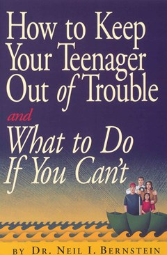 How to Keep Your Teenager Out of Trouble and What to Do If You Can