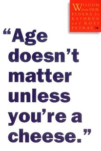Age Doesn't Matter Unless You're a Cheese by Kathryn Petras, Ross Petras, Ross Petras (9780761125181) - PaperBack - Self-Help & Motivation Inspirational