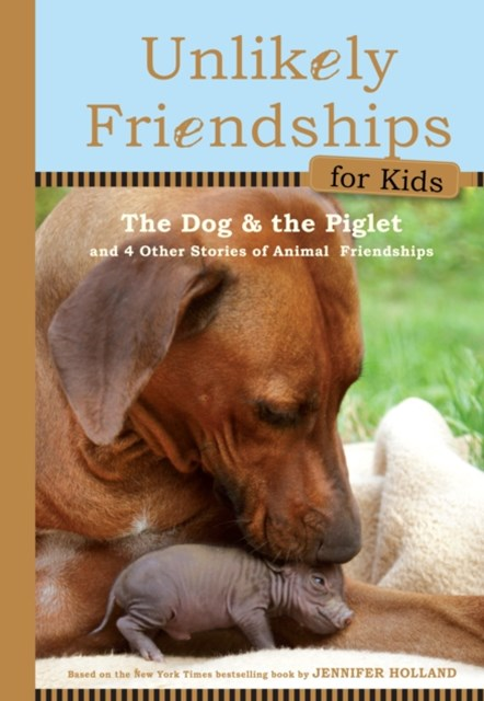 Unlikely Friendships for Kids: The Dog & the Piglet