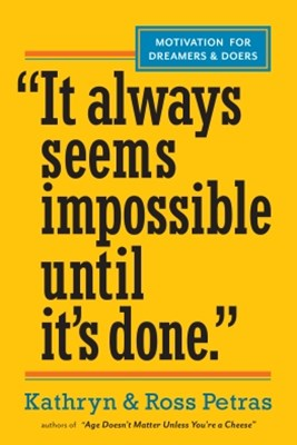 &quote;It Always Seems Impossible Until It's Done.&quote;