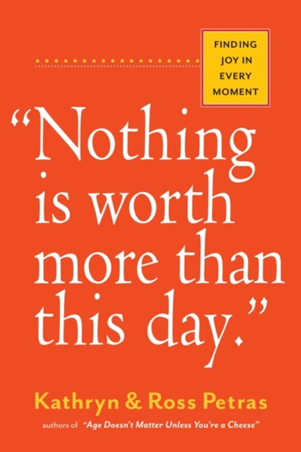 &quote;Nothing Is Worth More Than This Day.&quote;