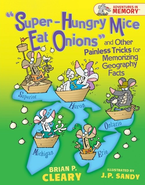 &quote;Super-Hungry Mice Eat Onions&quote; and Other Painless Tricks for Memorizing Geography Facts