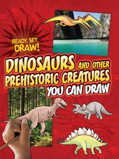 Dinosaurs and Other Prehistoric Creatures You Can Draw