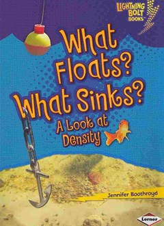 What Floats What Sinks A Look At Density - Lightning Bolt Books - Explore Physical Science?
