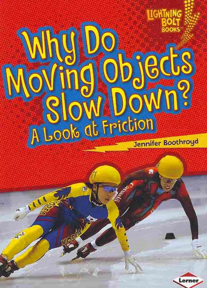 Why Moving Objects Slow Down A Look At Friction - Lightning Bolt Books - Explore Physical Science?