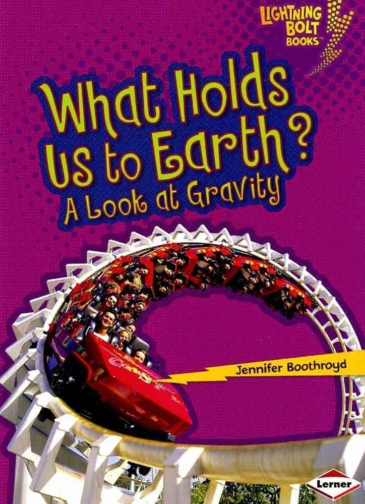 What Holds Us to Earth A Look At Gravity - Lightning Bolt Books - Explore Physical Science?