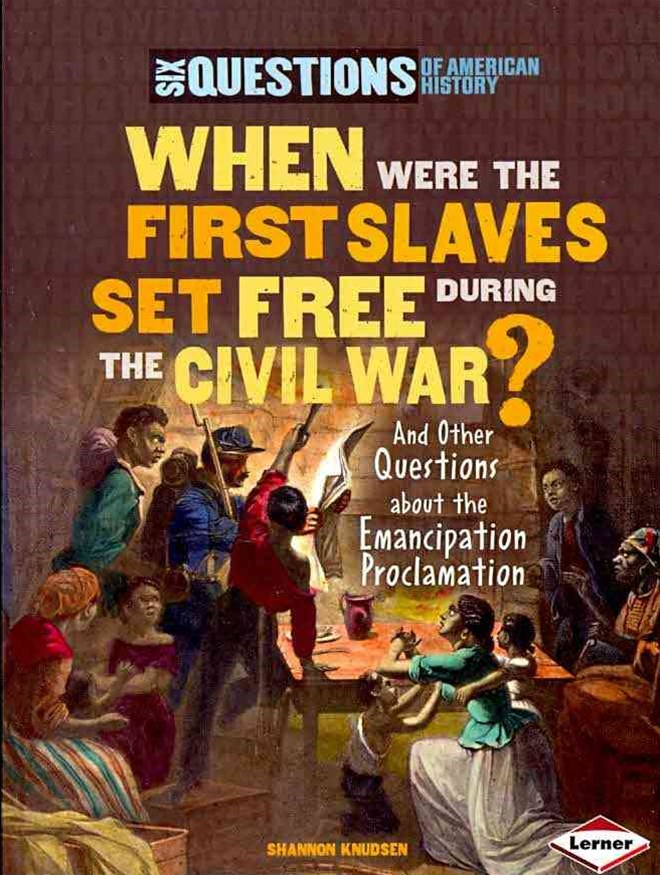 When Were the First Slaves Set Free During the Civil War? And Other Questions about the Emancipatio