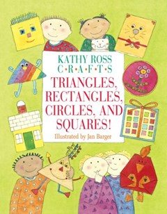 Kathy Ross Crafts Triangles, Rectangles, Circles