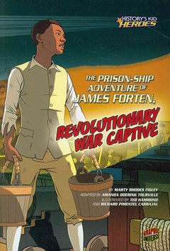 The Prison-Ship Adventure of James Forten, Revolutionary War Captive