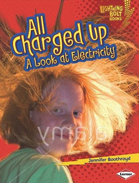 All Charged Up A Look At Electricity - Lightning Bolt Books - Explore Physical Science?