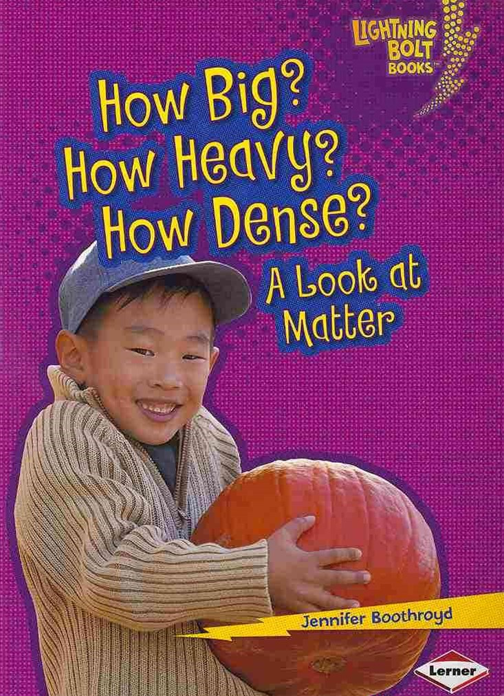How Big How Heavy How Dense A Look At Matter - Lightning Bolt Books - Explore Physical Science?