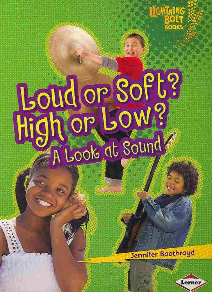 Loud or Soft High or Low A Look At Sound - Lightning Bolt Books - Explore Physical Science?
