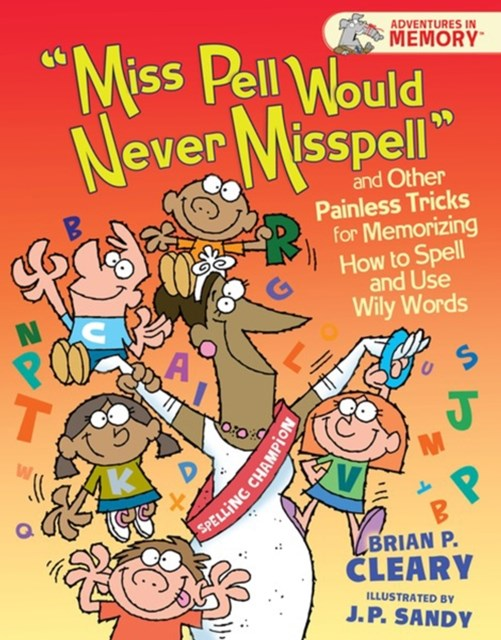 &quote;Miss Pell Would Never Misspell&quote; and Other Painless Tricks for Memorizing How to Spell