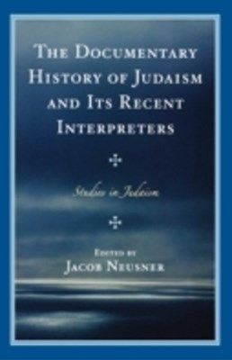 Documentary History of Judaism and Its Recent Interpreters