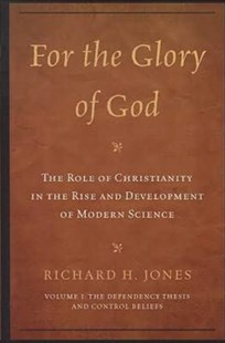 For the Glory of God: The Role of Christianity in the Rise and Development of Modern Science by Richard H. Jones (9780761855668) - PaperBack - Philosophy Modern