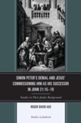 Simon Peter's Denial and Jesus' Commissioning Him as His Successor in John 21:15-19