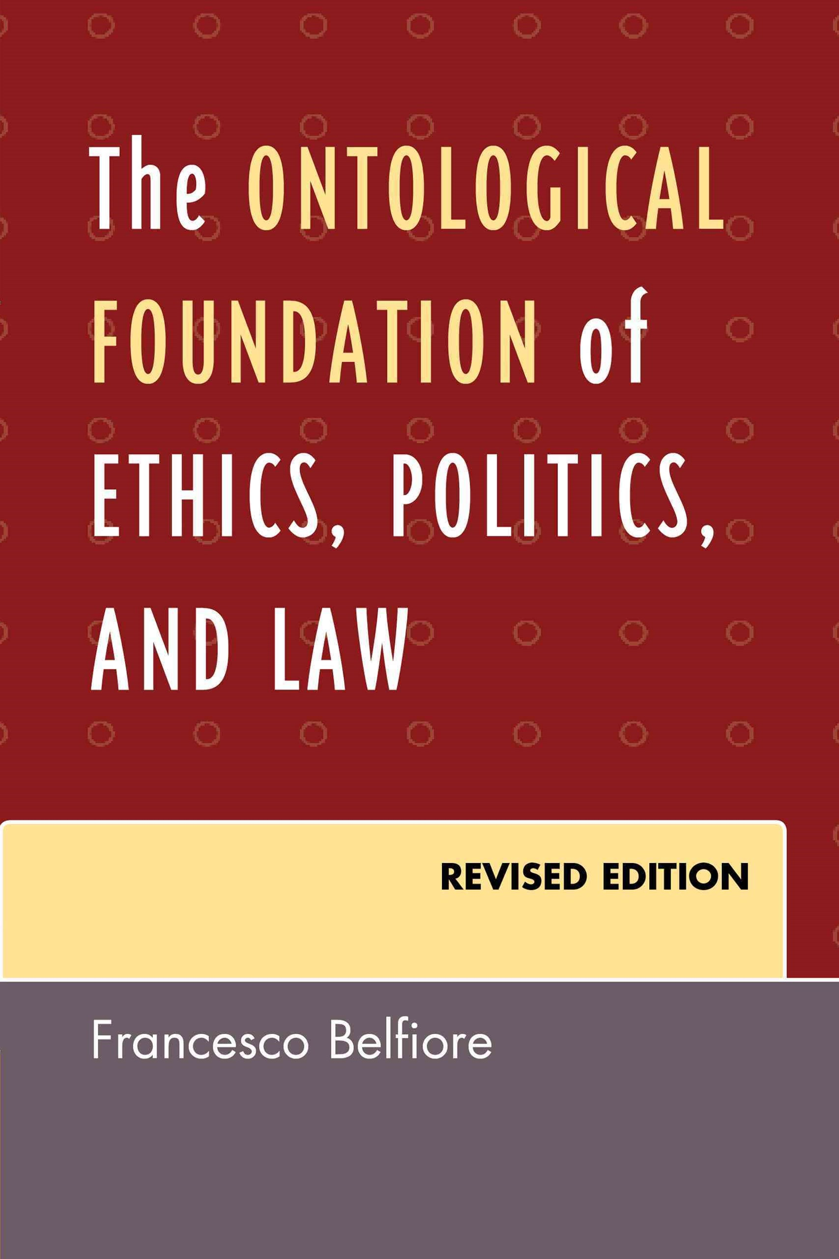 The Ontological Foundation of Ethics, Politics, and Law