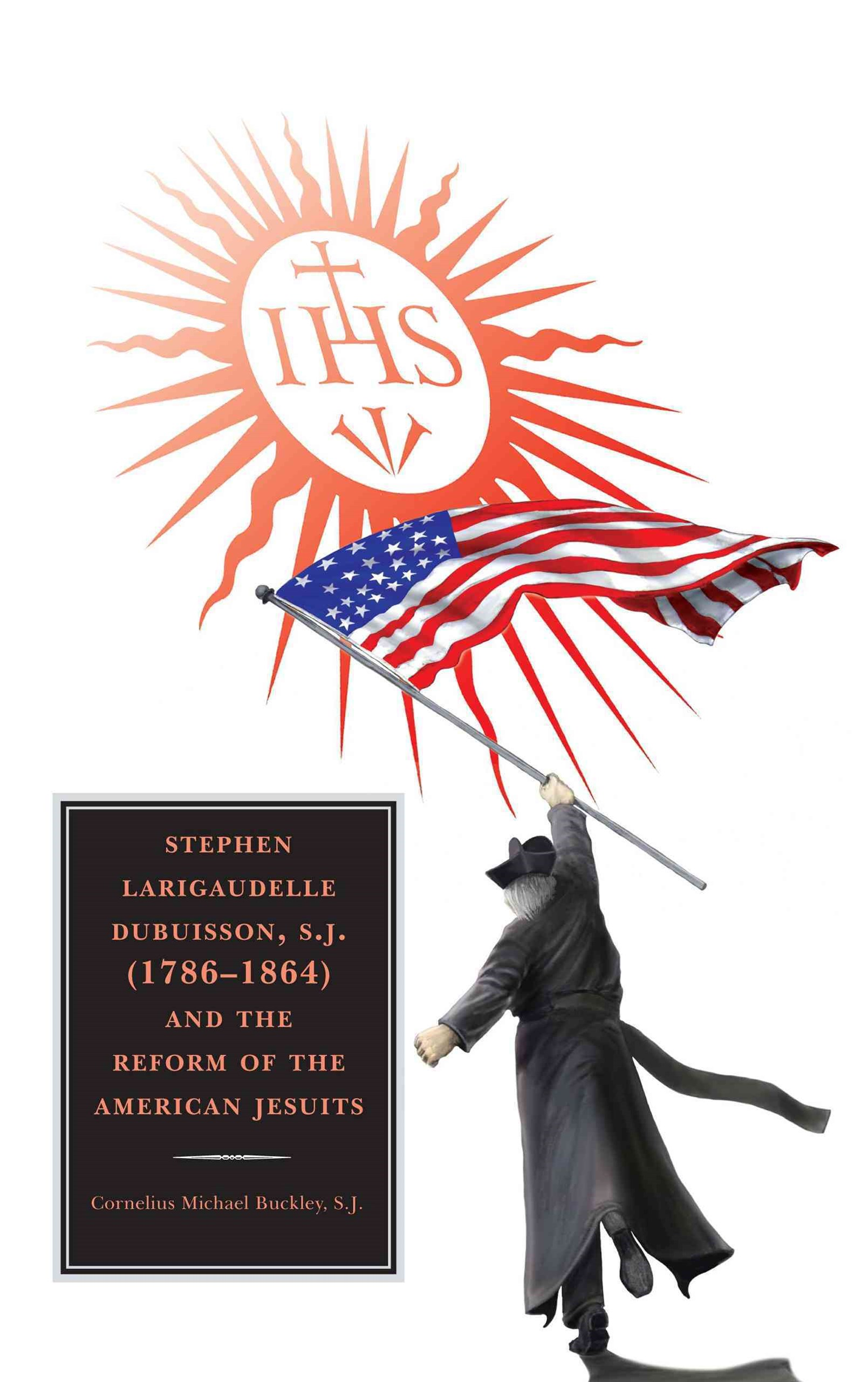 Stephen Larigaudelle Dubuisson, S. J. (1786-1864) and the Reform of the American Jesuits