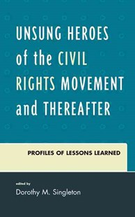 Unsung Heroes of the Civil Rights Movement and Thereafter by Dorothy M. Singleton (9780761863182) - HardCover - Education Teaching Guides