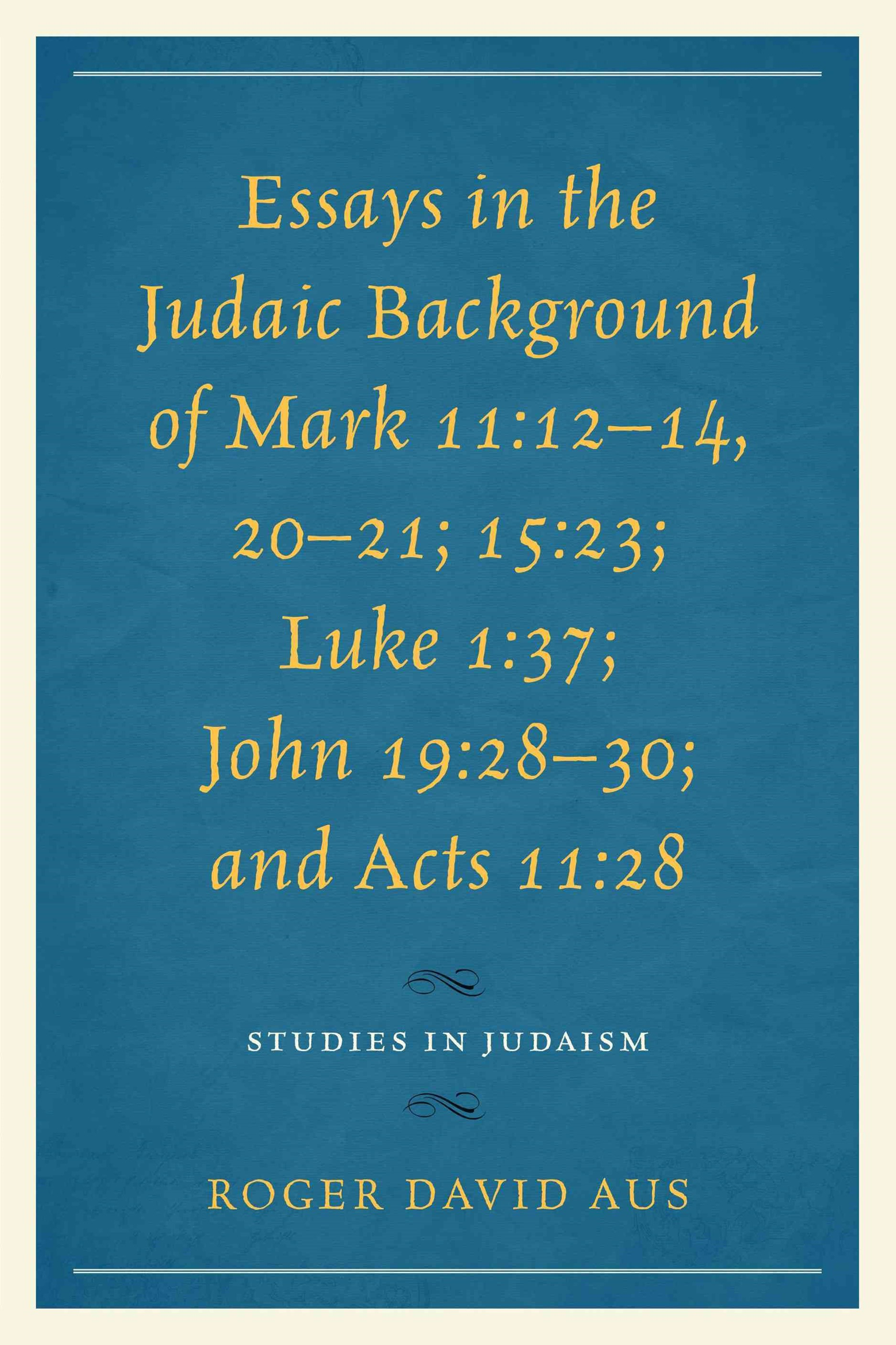 Essays in the Judaic Background of Mark 11:12-14, 20-21; 15:23; Luke 1:37; John 19:28-30; and Acts