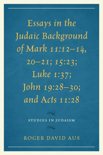 Essays in the Judaic Background of Mark 11:12-14, 20-21; 15:23; Luke 1:37; John 19:28-30; and Acts 11:28
