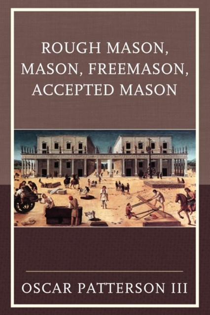 Rough Mason, Mason, Freemason, Accepted Mason
