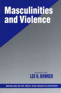 Masculinities and Violence by Lee H. Bowker (9780761904526) - PaperBack - Education Teaching Guides