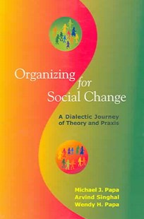 Organizing for Social Change by Michael J. Papa, Arvind M. Singhal, Wendy H. Papa (9780761934356) - PaperBack - Philosophy Modern