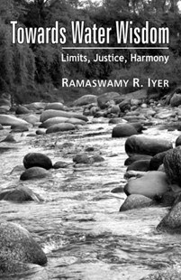 Towards Water Wisdom by Ramaswamy R. Iyer (9780761935858) - PaperBack - Science & Technology Biology