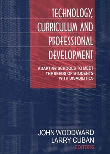 Technology, Curriculum and Professional Development by Larry Cuban, John Woodward (9780761977438) - PaperBack - Education Teaching Guides