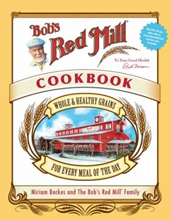 Bob's Red Mill Cookbook by The The Bob's Red Mill Family, Miriam Harris, Miriam Harris (9780762430499) - HardCover - Cooking Cooking Reference