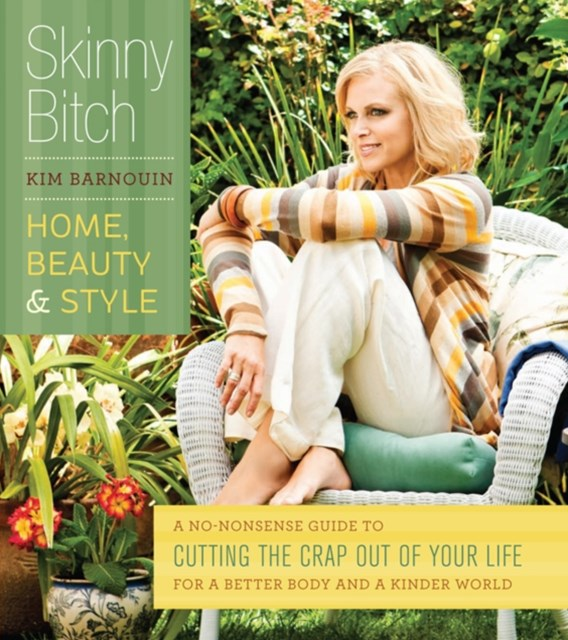 Skinny Bitch: Home, Beauty & Style