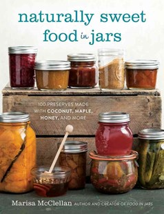 Naturally Sweet Food in Jars by Marisa McClellan, Steve Legato (9780762457786) - HardCover - Cooking Cooking Reference
