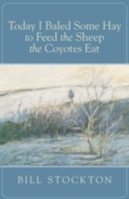 (ebook) Today I Baled Some Hay to Feed the Sheep the Coyotes Eat