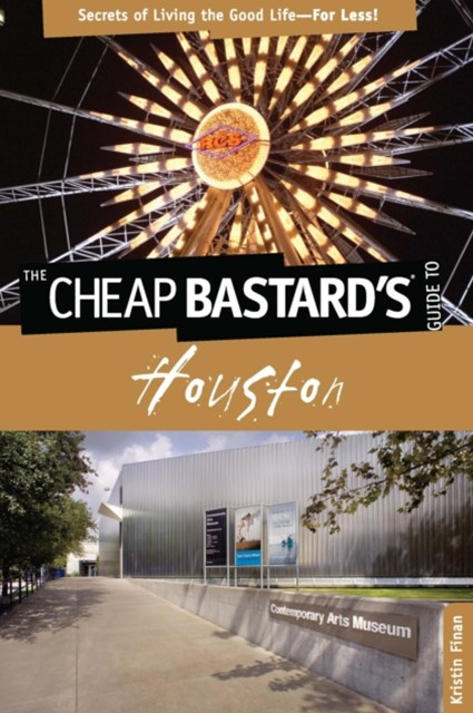 Cheap Bastard's(R) Guide to Houston