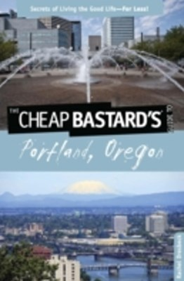 Cheap Bastard's(R) Guide to Portland, Oregon