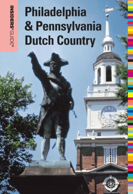 Insiders' Guide(R) to Philadelphia & Pennsylvania Dutch Country