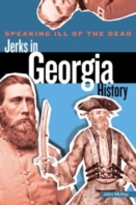 (ebook) Speaking Ill of the Dead: Jerks in Georgia History