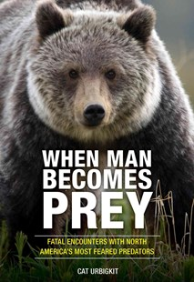 When Man Becomes Prey by Cat Urbigkit (9780762791293) - PaperBack - Pets & Nature Wildlife